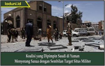Koalisi yang Dipimpin Saudi di Yaman Menyerang Sanaa dengan Sembilan Target Situs Militer
