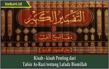 Kisah - kisah Penting dari Tafsir Ar-Razi tentang Lafadz Bismillah