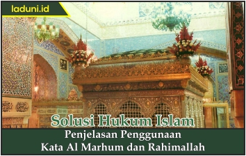 Penjelasan Penggunaan Kata Al Marhum dan Rahimallah