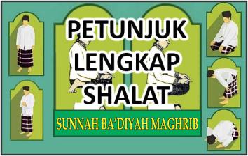 Petunjuk Lengkap Shalat Sunnah Ba'diyah Maghrib