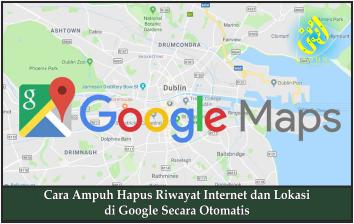Cara Ampuh Hapus Riwayat Internet dan Lokasi di Google Secara Otomatis