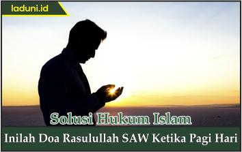 Inilah Doa Rasulullah SAW Ketika Pagi Hari