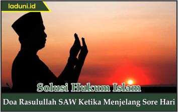 Doa Rasulullah SAW Ketika Menjelang Sore Hari