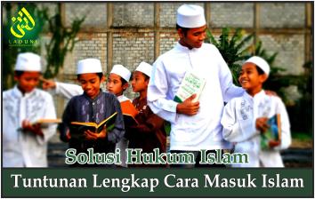 Tuntunan Lengkap Cara Masuk Islam