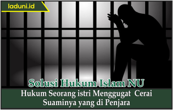 Hukum Seorang istri Menggugat Cerai Suaminya yang di Penjara