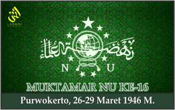 KEPUTUSAN MUKTAMAR NAHDLATUL ULAMA KE-16. Purwokerto, 26-29 Maret 1946 M.