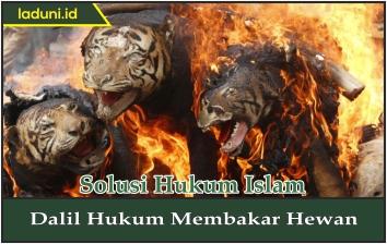Dalil Hukum Membakar Hewan