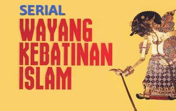 Serial Wayang Kebatinan Islam #1: Spiritualitas dalam Dunia Pewayangan