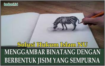 Hukum Menggambar Binatang dengan Berbentuk Jisim yang Sempurna