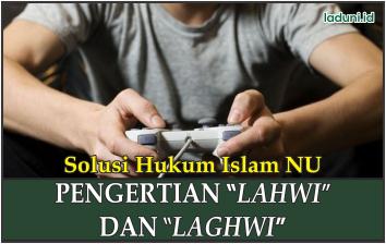 """Pengertian """"Lahwi"""" dan """"Laghwi"""" (Permainan dan Senda Gurau)"""