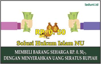 Hukum Membeli Barang Seharga Rp 0. 50,-, dengan Menyerahkan Uang Satu Rupiah
