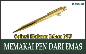 Hukum Memakai Pen dari Emas