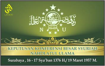 KEPUTUSAN KONBES SYURIAH NAHDLATUL ULAMA. Surabaya, 19 Maret 1957 M