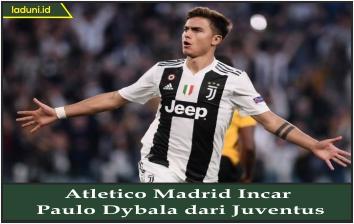 Atletico Madrid Incar Paulo Dybala dari Juventus