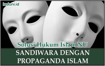 Propaganda Islam yang Digunakan untuk Bersandiwara