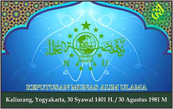 KEPUTUSAN MUNAS ALIM ULAMA. Kaliurang Yogyakarta, 30 Agustus 1981 M