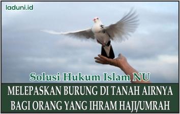 Melepaskan Burung Ketika Sedang Haji Atau Umroh Di Tanah Airnya