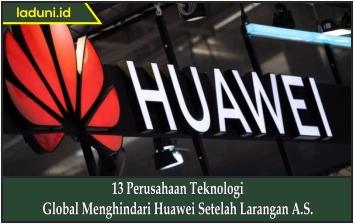 13 Perusahaan Teknologi Global Menghindari Huawei Setelah Larangan A.S.