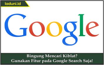 Bingung Mencari Kiblat? Gunakan Fitur pada Google Search Saja!
