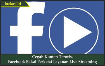 Cegah Konten Teroris, Facebook Bakal Perketat Layanan Live Streaming