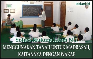 Menggunakan Tanah untuk Madrasah, Yang Berkaitan dengan Wakaf