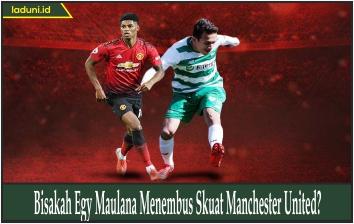 Bisakah Egy Maulana Menembus Skuat Manchester United?