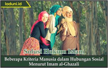 Beberapa Kriteria Manusia dalam Hubungan Sosial Menurut Imam al-Ghazali