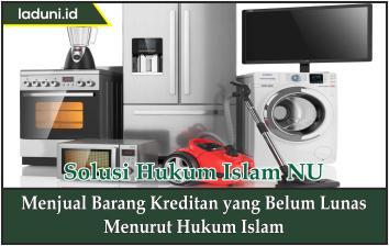 Menjual Barang Kreditan yang Belum Lunas Menurut Hukum Islam