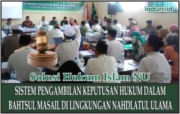 Sistem Pengambilan Keputusan Hukum dalam Bahtsul Masail di Lingkungan Nahdlatul Ulama