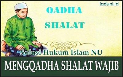 Penjelasan Kewajiban Mengganti Qadha Shalat Wajib Shalat Laduni Layanan Digital Untuk Negeri