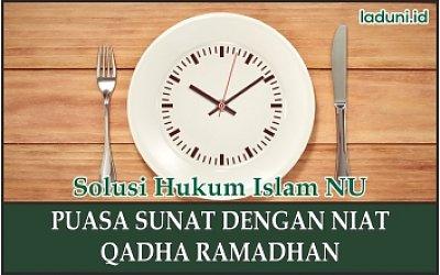 Hukum Puasa Sunah Dengan Niat Mengganti Puasa Ramadhan Puasa Laduni Layanan Digital Untuk Nahdliyin Nahdlatul Ulama Nu
