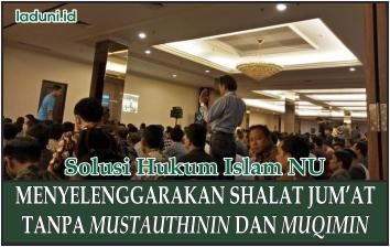 Menyelenggarakan Shalat Jum'at Tanpa Mustauthinin dan Muqimin