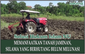 Hukum Memanfaatkan Tanah Jaminan, Selama Hutang Belum Lunas
