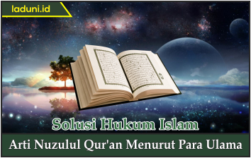 Arti Nuzulul Qur An Menurut Para Ulama Alquran Dan Hadits Laduni Layanan Digital Untuk Negeri