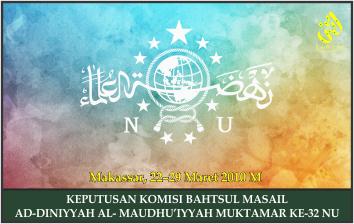 KEPUTUSAN KOMISI BAHTSUL MASAIL AD-DINIYYAH AL- MAUDHU'IYYAH MUKTAMAR KE-32 NU. Makassar, 22–29 Mare