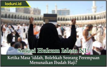 Ketika Masa 'Iddah, Bolehkah Seorang Perempuan Menunaikan Ibadah Haji?