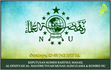 KEPUTUSAN KOMISI BAHTSUL MASAIL AL-DINIYYAH AL- MAUDHU'IYYAH MUNAS ALIM ULAMA & KONBES NU. Surabaya,
