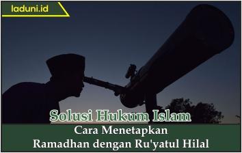 Cara Menetapkan Ramadhan dengan Ru'yatul Hilal