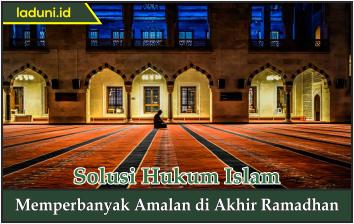 Memperbanyak Amalan di Akhir Ramadhan