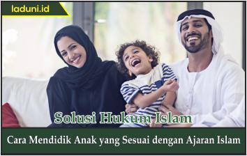 Cara Mendidik Anak yang Sesuai dengan Ajaran Islam