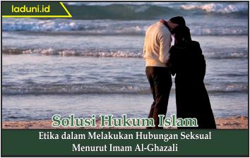 Etika dalam Melakukan Hubungan Seksual Menurut Imam Al-Ghazali