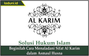 Beginilah Cara Menaladani Sifat Al Karim Dalam Asmaul Husna
