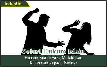 Hukum Suami yang Melakukan Kekerasan kepada Istrinya