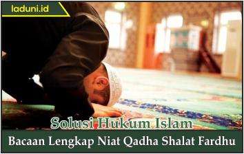 Bacaan Lengkap Niat Qadha Shalat Fardhu Shalat Laduni