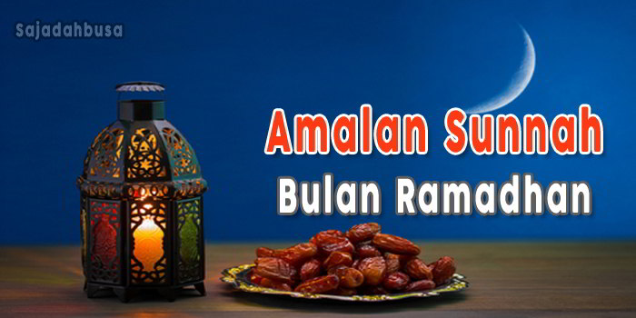 Amalan Utama di Bulan Ramadhan