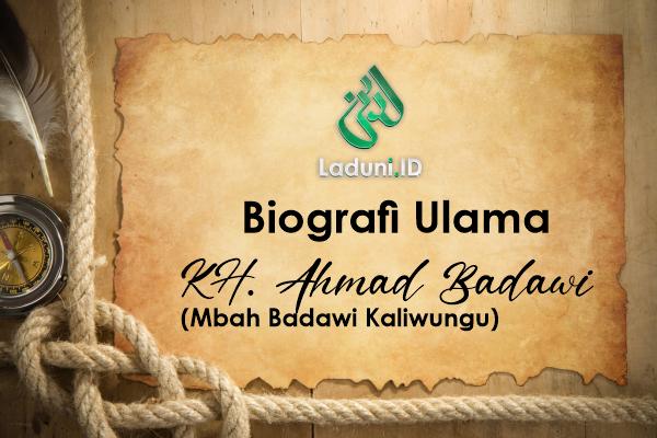 Biografi KH. Ahmad Badawi (Mbah Badawi Kaliwungu)