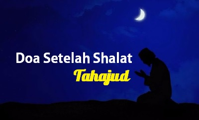 Doa Setelah Shalat Tahajud yang Diajarkan Rasulullah SAW