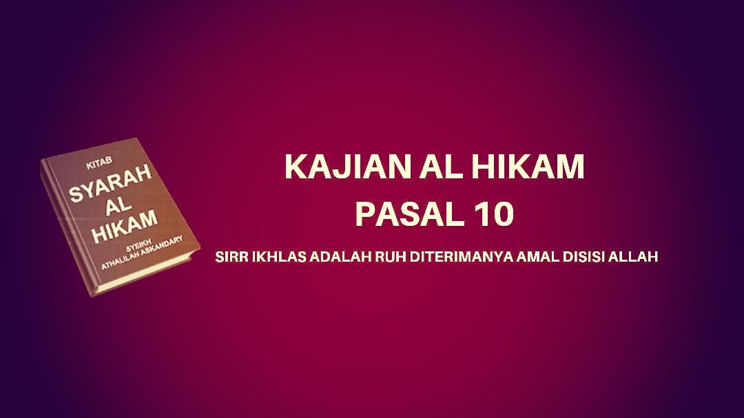 Kajian Kitab Hikam Pasal 10, 'Sirr Ikhlas adalah Ruh Diterimanya Amal Disisi Allah'