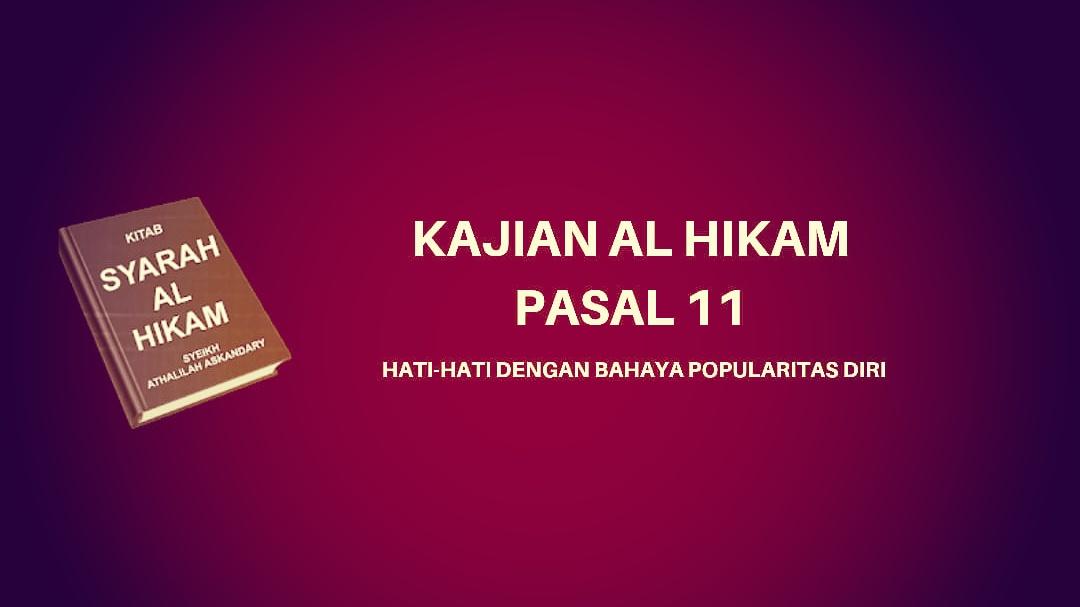 Kajian Kitab Al-Hikam Pasal 11, 'Hati-hati dengan Bahaya Popularitas Diri'
