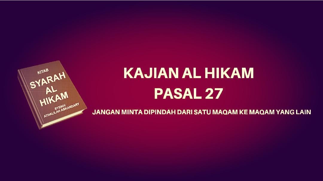 Kajian Kitab Hikam Pasal 27, 'Jangan Minta Dipindah dari Satu Maqam ke Maqam yang Lain'